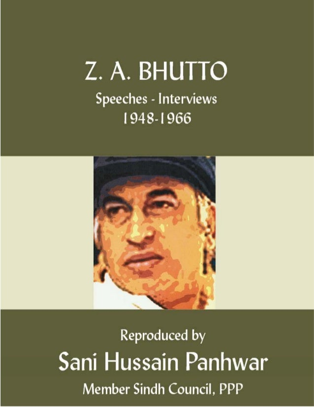 Z. A. Bhutto, Speeches-Interviews 1948-1966; Copyright © www.bhutto.org 1 ABOUT ZULFIKAR ALI BHUTTO The articles, statemen...