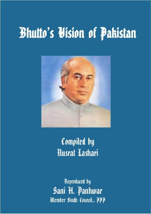 Bhutto's Vision of Pakistan © Copyright www.bhutto.org 1 Bhutto's Vision of Pakistan Interviews of Quaid-e-Awam, Zulfikar ...