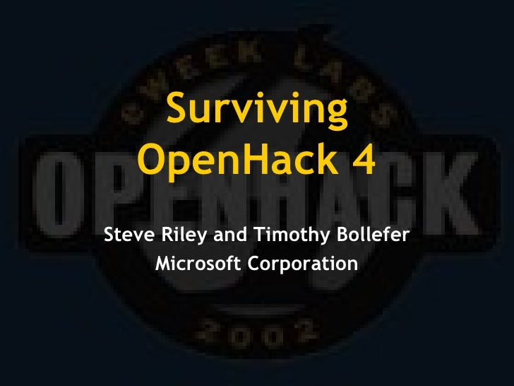 Surviving OpenHack 4 Steve Riley and Timothy Bollefer Microsoft Corporation