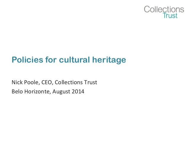 Policies for cultural heritage  Nick Poole, CEO, Collections Trust  Belo Horizonte, August 2014