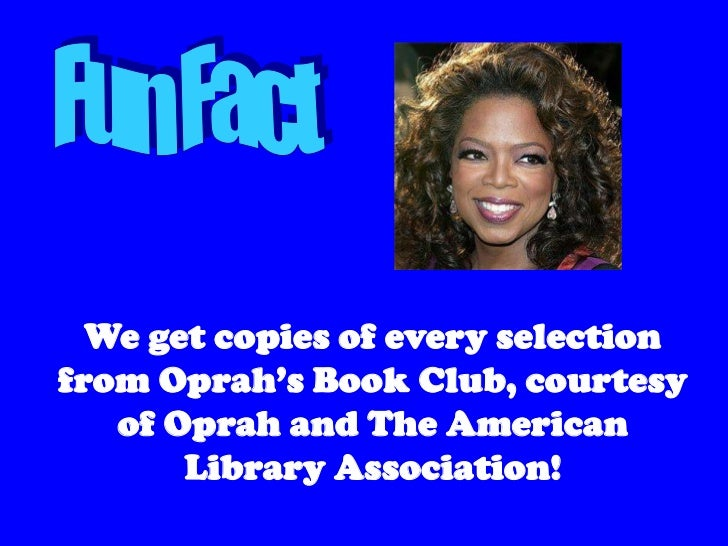 We get copies of every selectionfrom Oprah's Book Club, courtesy   of Oprah and The American       Library Association!
