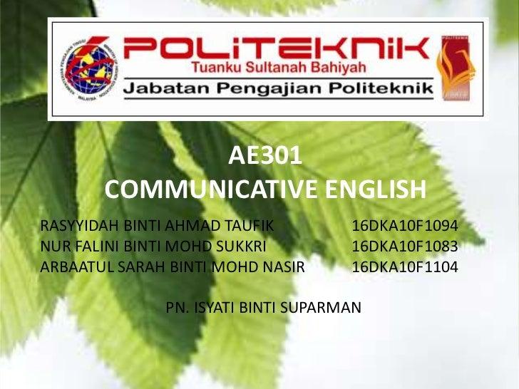 AE301       COMMUNICATIVE ENGLISHRASYYIDAH BINTI AHMAD TAUFIK         16DKA10F1094NUR FALINI BINTI MOHD SUKKRI         16D...