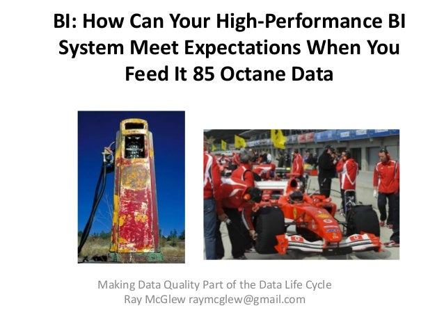 BI: How Can Your High-Performance BISystem Meet Expectations When You       Feed It 85 Octane Data    Making Data Quality ...