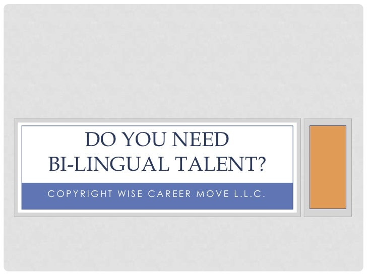 Copyright Wise Career Move L.L.C.<br />DO YOU NEED bi-lingual talent?<br />