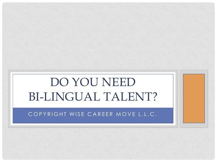 Do you need Bi-lingual talent?