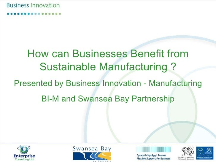 How can Businesses Benefit from Sustainable Manufacturing ? Presented by Business Innovation - Manufacturing BI-M and Swan...