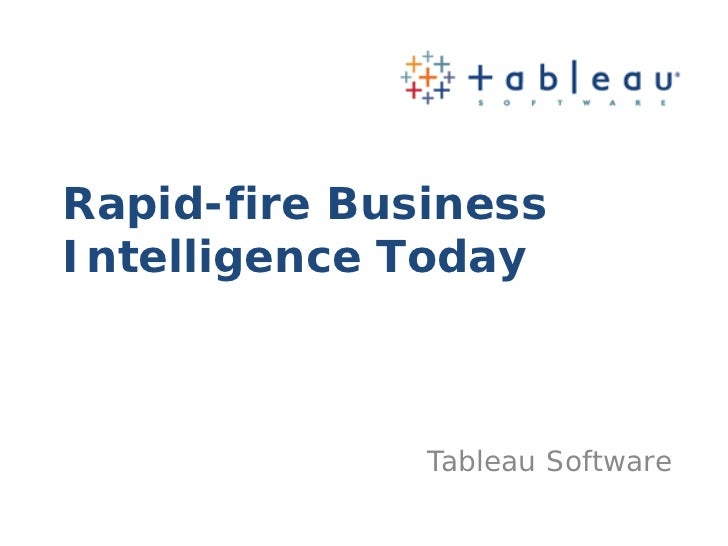 Rapid-fire BusinessIntelligence Today              Tableau Software