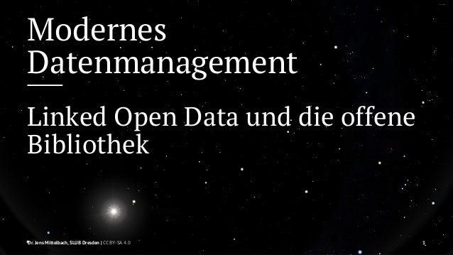 Modernes  Datenmanagement  Linked Open Data und die offene  Bibliothek  Dr. Jens Mittelbach, SLUB Dresden   CC BY-SA 4.0 1