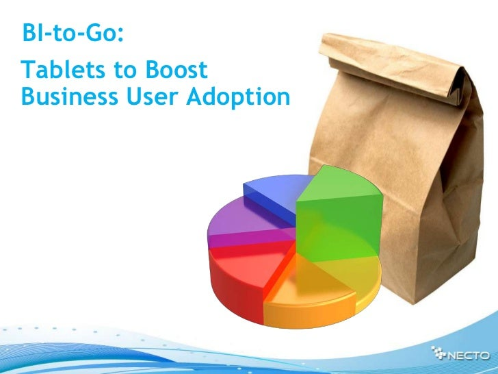 BI-to-go: Tablets to Boost Business User Adoption
