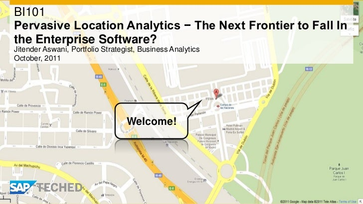 BI101Pervasive Location Analytics − The Next Frontier to Fall Inthe Enterprise Software?Jitender Aswani, Portfolio Strateg...