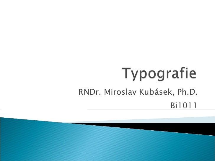 RNDr. Miroslav Kubásek, Ph.D. Bi1011