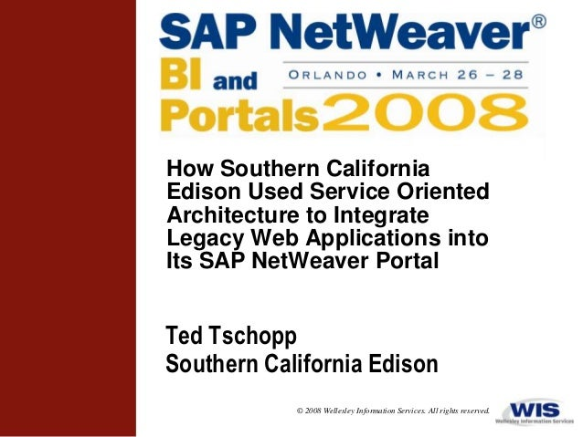 How Southern CaliforniaEdison Used Service OrientedArchitecture to IntegrateLegacy Web Applications intoIts SAP NetWeaver ...