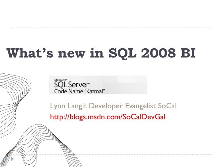 What's new in SQL 2008 BI <ul><li>Lynn Langit Developer Evangelist SoCal </li></ul><ul><li>http://blogs.msdn.com/SoCalDevG...