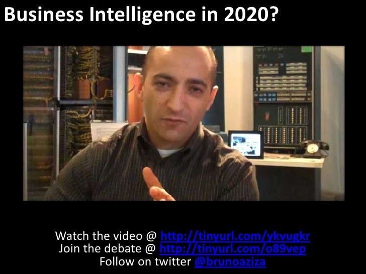 Business Intelligence in 2020?<br />Watch the video @ http://tinyurl.com/ykvugkr<br />Join the debate @ http://tinyurl.com...
