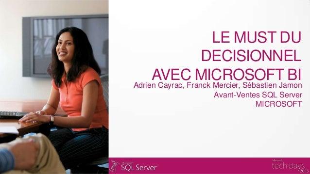 LE MUST DUDECISIONNELAVEC MICROSOFT BIAdrien Cayrac, Franck Mercier, Sébastien JamonAvant-Ventes SQL ServerMICROSOFT