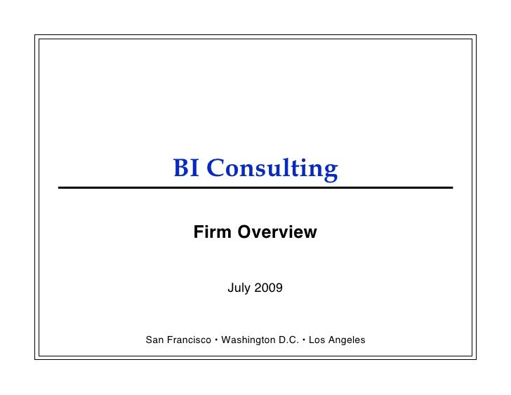 BI Consulting           Firm Overview                   July 2009   San Francisco • Washington D.C. • Los Angeles