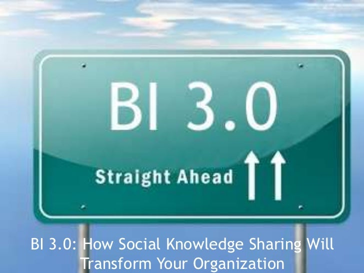BI 3.0 Revolution:   Social, Relevant, Self-ServiceBI 3.0: How Social Knowledge Sharing Will       Transform Your Organiza...