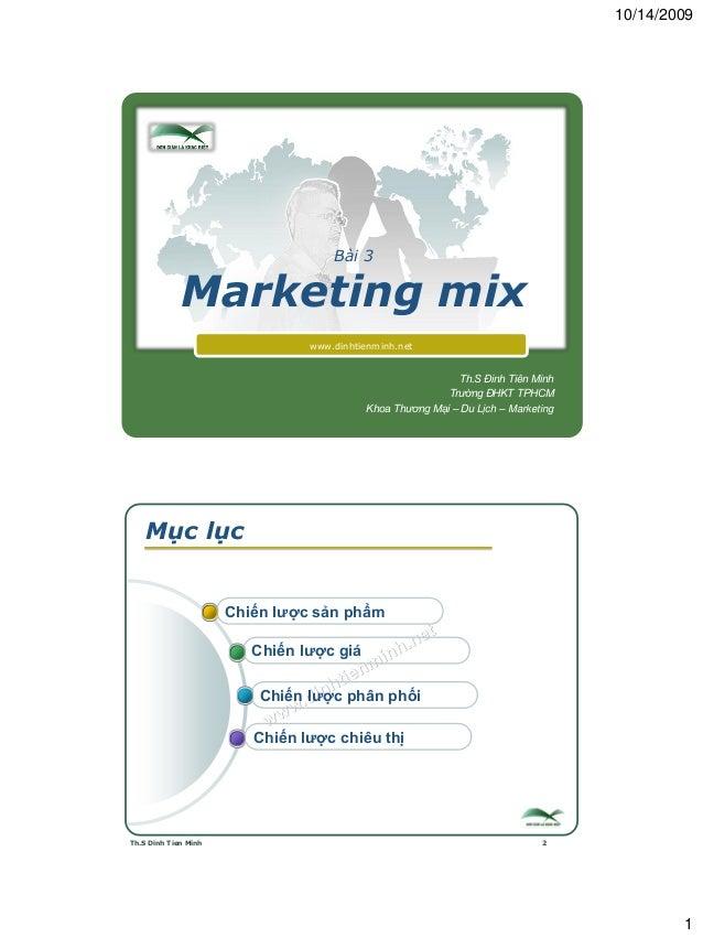 10/14/2009 1 Bài 3 Marketing mix www.dinhtienminh.net Th.S Đinh Tiên Minh Trường ĐHKT TPHCM Khoa Thương Mại – Du Lịch – Ma...