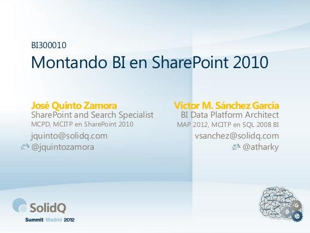BI300010Montando BI en SharePoint 2010José Quinto Zamora                 Victor M. Sánchez GarcíaSharePoint and Search Spe...