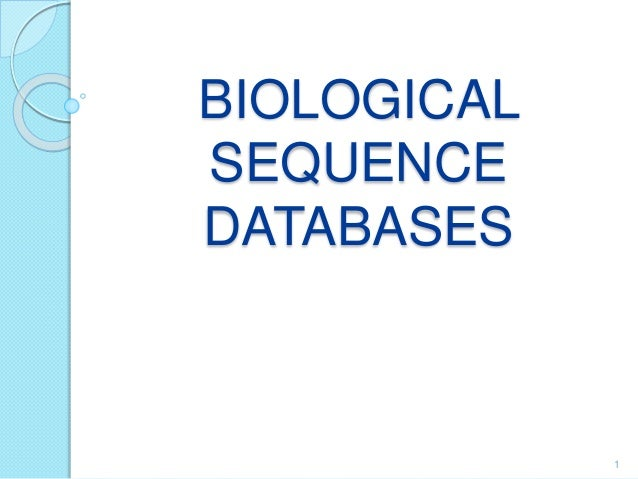 BIOLOGICAL SEQUENCE DATABASES 1