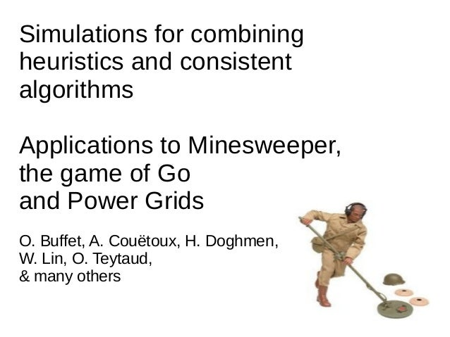 Simulations for combiningheuristics and consistentalgorithmsApplications to Minesweeper,the game of Goand Power GridsO. Bu...