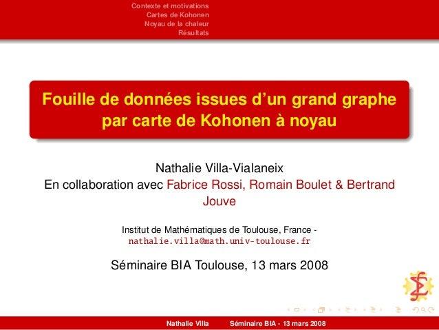 Contexte et motivations Cartes de Kohonen Noyau de la chaleur Résultats Fouille de données issues d'un grand graphe par ca...