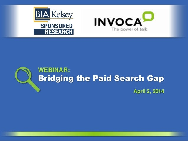 Bridging the Paid Search Gap WEBINAR: April 2, 2014