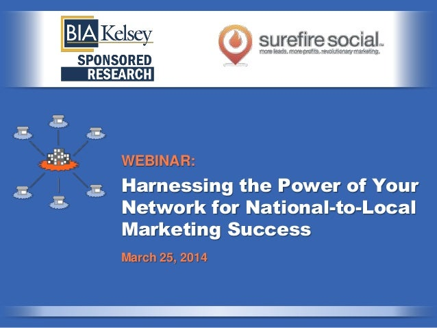 Harnessing the Power of Your Network for National-to-Local Marketing Success WEBINAR: March 25, 2014