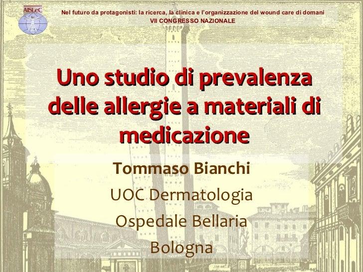 Uno studio di prevalenza delle allergie a materiali di medicazione Tommaso Bianchi UOC Dermatologia Ospedale Bellaria Bolo...