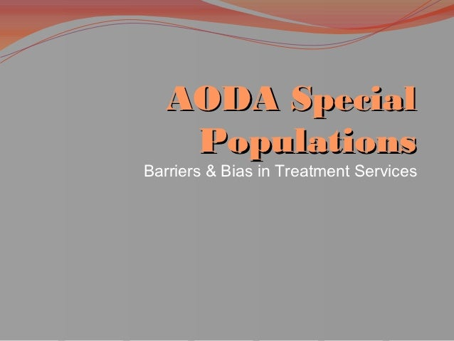 AODA Special    PopulationsBarriers & Bias in Treatment Services