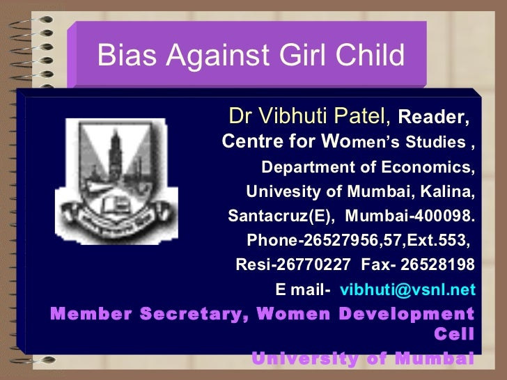 Bias Against Girl Child Dr Vibhuti Patel,  Reader,  Centre for Wo men's Studies , Department of Economics, Univesity of Mu...