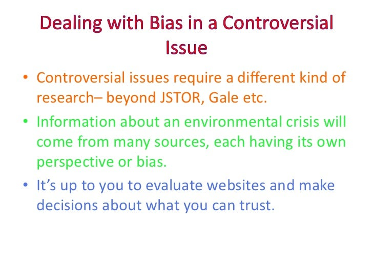 Dealing with Bias in a Controversial Issue<br />Controversial issues require a different kind of research– beyond JSTOR, G...