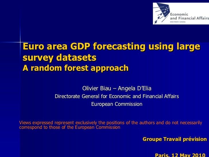 Euro area GDP forecasting using large survey datasets A random forest approach Olivier Biau – Angela D'Elia Directorate Ge...