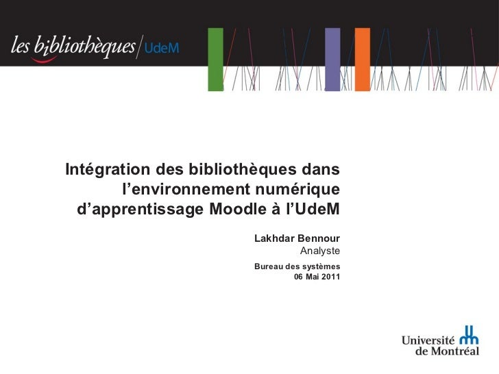 Lakhdar Bennour Analyste Bureau des systèmes 06 Mai 2011 Intégration des bibliothèques dans l'environnement numérique d'ap...