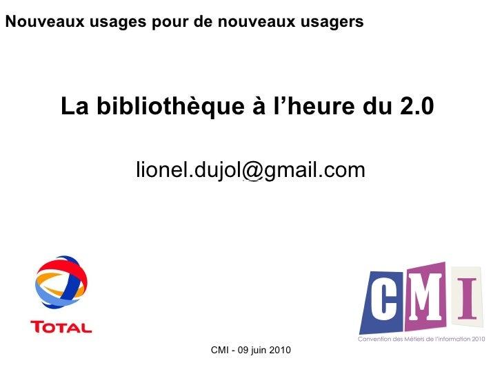 Nouveaux usages pour de nouveaux usagers La bibliothèque à l'heure du 2.0   [email_address]