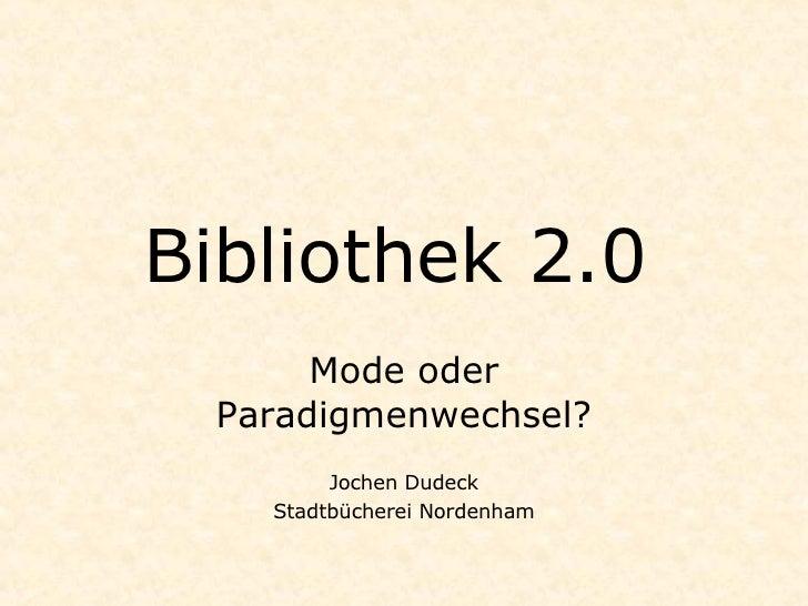 Bibliothek 2.0        Mode oder   Paradigmenwechsel?          Jochen Dudeck     Stadtbücherei Nordenham