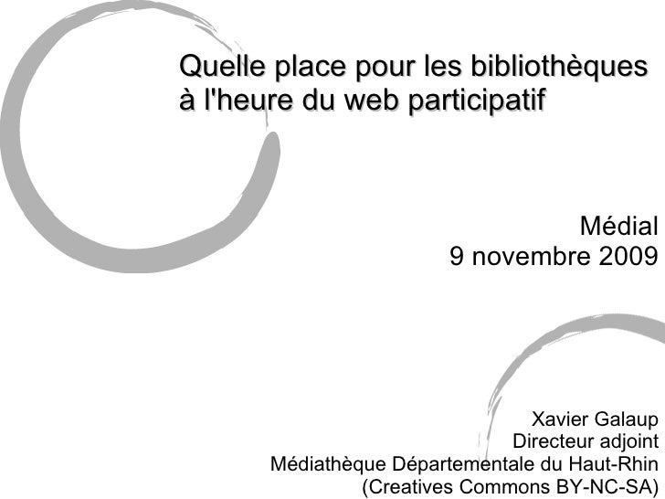 <ul><li>Quelle place pour les bibliothèques à l'heure du web participatif </li></ul><ul><li>Médial </li></ul><ul><li>9 nov...