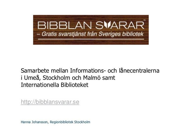 Samarbete mellan Informations- och lånecentralernai Umeå, Stockholm och Malmö samtInternationella Bibliotekethttp://bibbla...