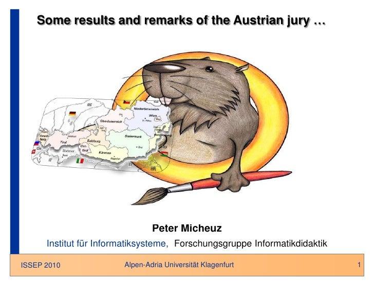 1<br />Someresultsandremarksofthe Austrian jury …<br />Peter Micheuz<br />Institut für Informatiksysteme, Forschungsgruppe...