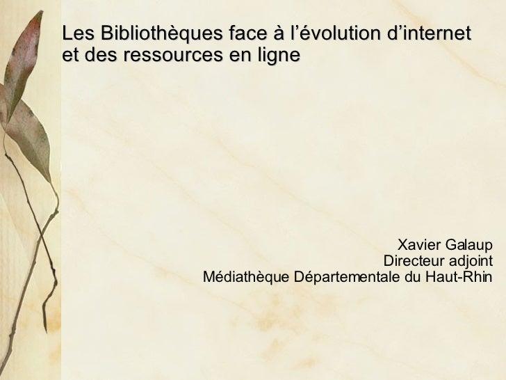 <ul><li>Les Bibliothèques face à l'évolution d'internet  </li></ul><ul><li>et des ressources en ligne </li></ul><ul><ul><u...
