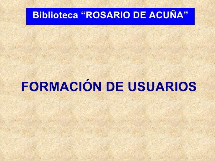 """FORMACIÓN DE USUARIOS Biblioteca """"ROSARIO DE ACUÑA"""""""