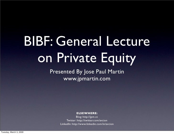 BIBF: General Lecture                            on Private Equity                              Presented By Jose Paul Mar...