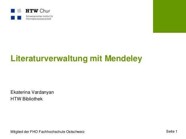 Literaturverwaltung mit MendeleyEkaterina VardanyanHTW BibliothekMitglied der FHO Fachhochschule Ostschweiz   Seite 1