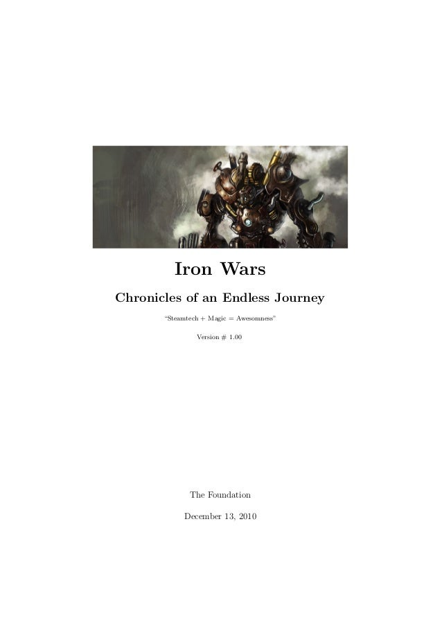 "Iron Wars Chronicles of an Endless Journey ""Steamtech + Magic = Awesomness"" Version # 1.00  The Foundation December 13, 20..."