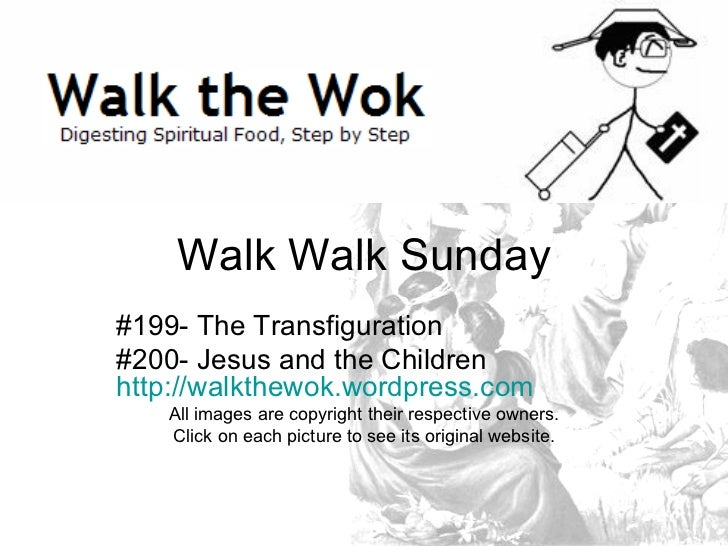 Walk Walk Sunday #199- The Transfiguration #200- Jesus and the Children  http://walkthewok.wordpress.com All images are co...