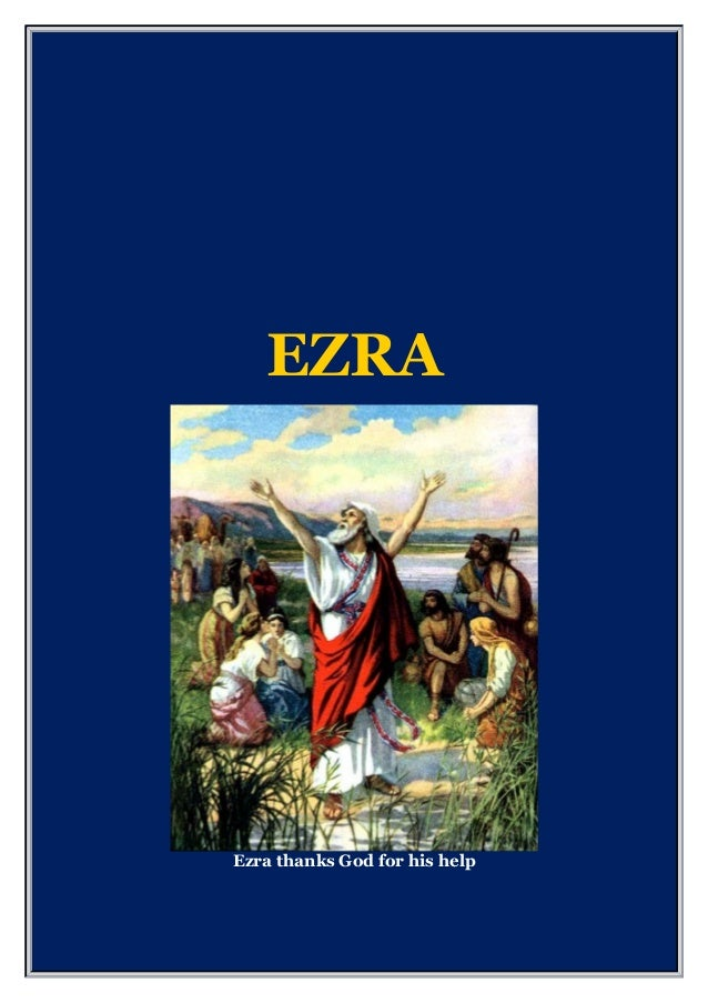 EZRA Ezra thanks God for his help