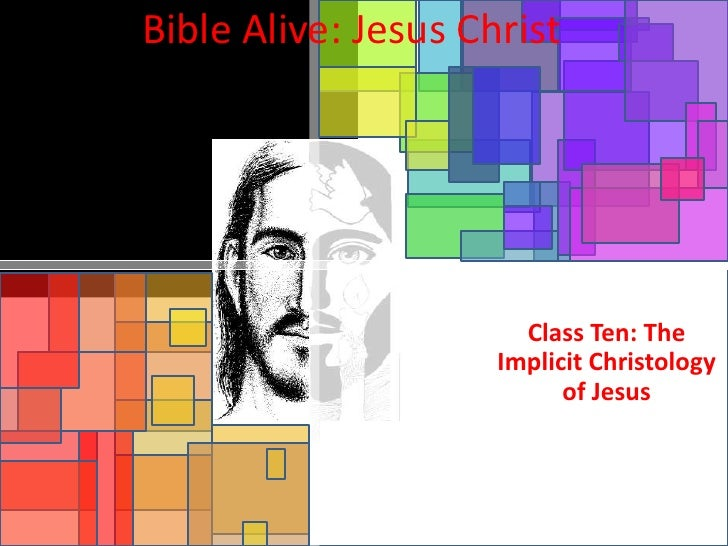 "Bible Alive Jesus Christ 010: ""The Implicit Christology of Jesus"""