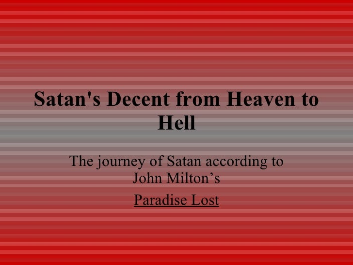Satan's Decent from Heaven to Hell The journey of Satan according to John Milton's Paradise Lost