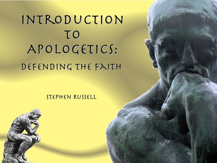 Introduction      to  Apologetics: Defending the Faith      Stephen Russell