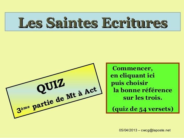 Les Saintes Ecritures                            Commencer,                           en cliquant ici       QU IZ         ...